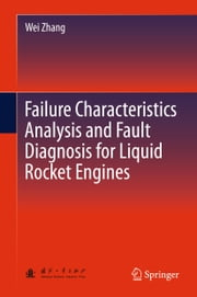 Failure Characteristics Analysis and Fault Diagnosis for Liquid Rocket Engines ebook by Wei Zhang