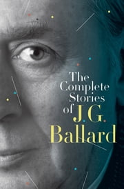 The Complete Stories of J. G. Ballard ebook by J. G. Ballard,Martin Amis
