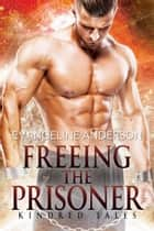 Freeing the Prisoner...Book 3 in the Kindred Tales Series ebook by Evangeline Anderson