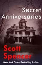 Secret Anniversaries ebook by Scott Spencer