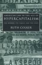 American Law in the Age of Hypercapitalism ebook by Ruth Colker
