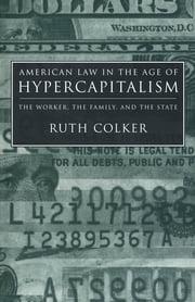 American Law in the Age of Hypercapitalism - The Worker, the Family, and the State ebook by Ruth Colker