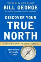 Discover Your True North ebook by Bill George, David Gergen