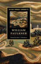 The New Cambridge Companion to William Faulkner ebook by John T. Matthews
