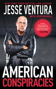 American Conspiracies - Lies, Lies, and More Dirty Lies that the Government Tells Us ebook by Jesse Ventura,Dick Russell