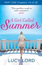 A Girl Called Summer: Part One, Chapters 1–6 of 28 ebook by Lucy Lord