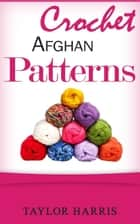 Crochet Afghan Patterns ebook by Taylor Harris