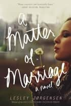 A Matter of Marriage ebook by Lesley Jorgensen