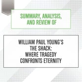 Summary Analysis And Review Of William Paul Young S The Shack