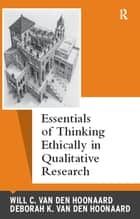 Essentials of Thinking Ethically in Qualitative Research ebook by Will C van den Hoonaard,Deborah K van den Hoonaard