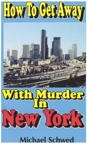 How To Get Away With Murder In New York ebook by Michael Schwed