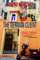 The German Client - A Bacci Pagano Investigation ebook by Bruno Morchio