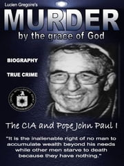 Murder by the Grace of God - The CIA and Pope John Paul I ebook by Lucien Gregoire