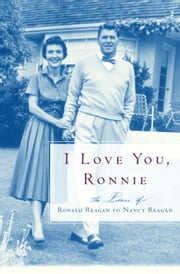 I Love You, Ronnie - The Letters of Ronald Reagan to Nancy Reagan ebook by Nancy Reagan