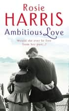 Ambitious Love ebook by Rosie Harris