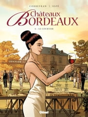 Châteaux Bordeaux Tome 6 - Le courtier ebook by Eric Corbeyran,Espé