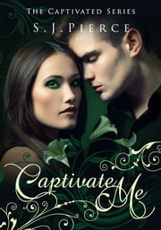 Captivate Me: The Captivated Series ebook by S.J. Pierce