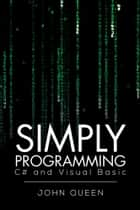 Simply Programming C# and Visual Basic … ebook by John Queen