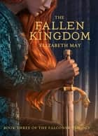 The Fallen Kingdom - Book Three of the Falconer Trilogy ebook door Elizabeth May