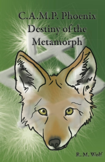 C.A.M.P. Phoenix Destiny of the Metamorph ebook by R. M. Wolf