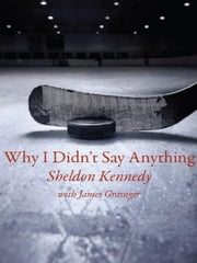 Why I Didn't Say Anything ebook by Sheldon Kennedy
