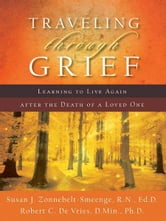 Traveling through Grief - Learning to Live Again after the Death of a Loved One ebook by Susan J. R.N., Ed.D Zonnebelt-Smeenge,Robert C. De Vries