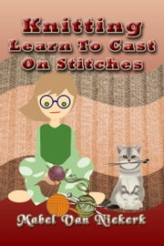Knitting: Learn To Cast On Stitches ebook by Mabel Van Niekerk