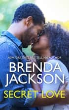 Secret Love eBook by Brenda Jackson