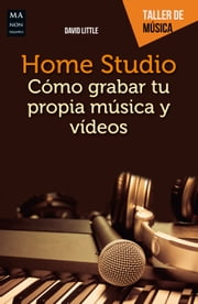 Home Studio - Cómo grabar tu propia música y vídeos ebook by David Little