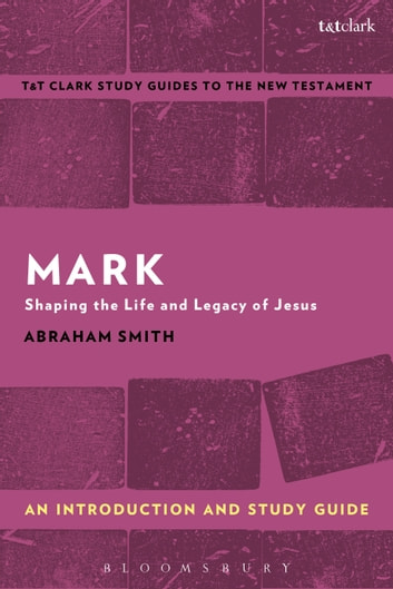 Mark: An Introduction and Study Guide - Shaping the Life and Legacy of Jesus ebook by Abraham Smith