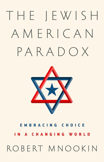 The Jewish American Paradox - Embracing Choice in a Changing World ebook by Robert Mnookin