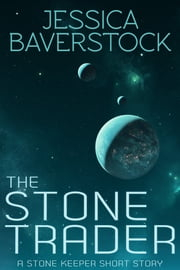 The Stone Trader - A Stone Keeper Short Story ebook by Jessica Baverstock