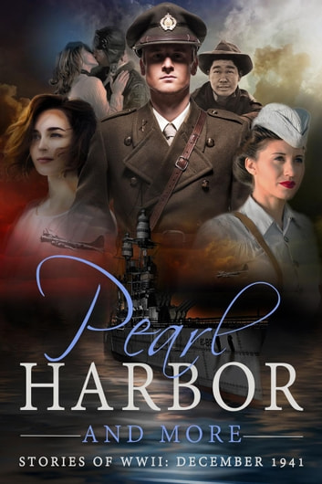 Pearl Harbor and More - Stories of WWII: December 1941 ebook by Marion Kummerow,R.V. Doon,Vanessa Couchman,Alexa Kang,Dianne Ascroft,Margaret Tanner,Robyn Hobusch Echols,Robert A. Kingsley