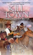Kill Town ebook by Cotton Smith