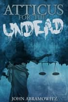 Atticus for the Undead ebook by John Abramowitz