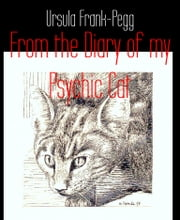 From the Diary of my Psychic Cat ebook by Ursula Frank-Pegg