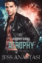 Atrophy ebook by Jess Anastasi