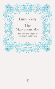 The Marvellous Boy - The Life and Myth of Thomas Chatterton ebook by Linda Kelly
