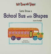 Let's Draw a School Bus with Shapes ebook by Khu, Jannel