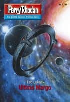 "Perry Rhodan 2796: Ultima Margo - Perry Rhodan-Zyklus ""Das Atopische Tribunal"" ebook by Leo Lukas"