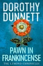 Pawn in Frankincense - The Lymond Chronicles Book Four ebook by Dorothy Dunnett