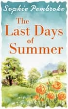 The Last Days of Summer: The best feel-good summer read for 2017 ebook by Sophie Pembroke