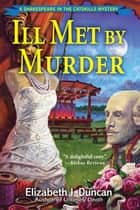 Ill Met by Murder - A Shakespeare in the Catskills Mystery ebook by Elizabeth J. Duncan