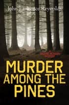 Murder Among the Pines ebook by John Lawrence Reynolds