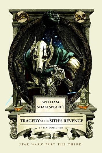 William Shakespeare's Tragedy of the Sith's Revenge - Star Wars Part the Third ebook by Ian Doescher