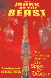 The Mark of the Beast - The Continuing Story of the Spear of Destiny ebook by Ravenscroft, Trevor,Wallace-Murphy, Tim