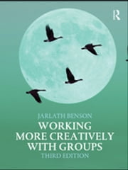 Working More Creatively with Groups ebook by Jarlath Benson