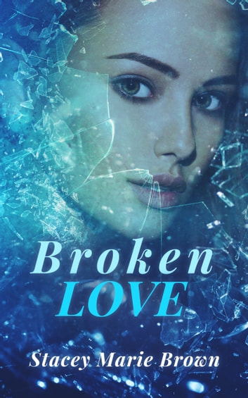 Broken Love (Blinded Love Series #2) ebook by Stacey Marie Brown