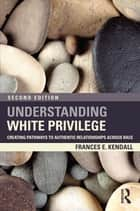 Understanding White Privilege ebook by Frances Kendall