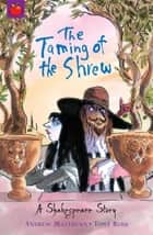 The Taming of the Shrew - Shakespeare Stories for Children ebook by Andrew Matthews, Tony Ross